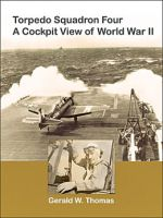 Book cover of Torpedo Squadron Four - A Cockpit View of World War II.